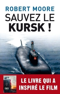 Robert Moore - Sauvez le Kursk !.