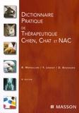 Robert Moraillon et Yves Legeay - Dictionnaire pratique de thérapeutique chien,chat et NAC.