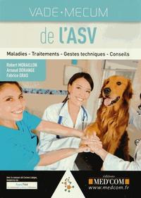 Robert Moraillon et Arnaud Dorange - Vade-mecum de l'ASV - Maladies - Traitements - Gestes techniques - Conseils.