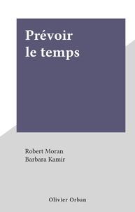 Robert Moran et Barbara Kamir - Prévoir le temps.