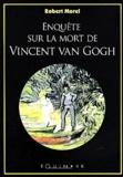 Robert Morel - Enquête sur la mort de Vincent Van Gogh.