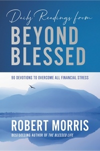 Robert Morris - Daily Readings from Beyond Blessed - 90 Devotions to Overcome All Financial Stress.
