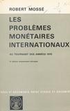 Robert Mossé - Les problèmes monétaires internationaux au tournant des années 1970.