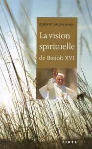 Robert Moynihan - La vision spirituelle de Benoît XVI.