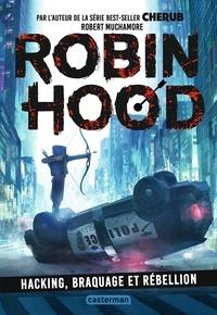 Robert Muchamore - Robin Hood  : Hacking, braquage et rébellion.
