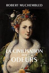 Robert Muchembled - La civilisation des odeurs (XVIe-début XIXe siècle).