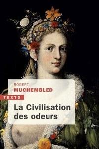 Robert Muchembled - La civilisation des odeurs - XVIe - début XIXe siècle.