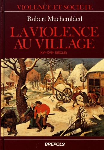 Robert Muchembled - La violence au village - Sociabilité et comportements populaires en Artois du XVe au XVIIe siècle.