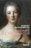 Robert Muchembled - Madame de Pompadour.