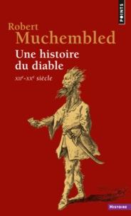 Robert Muchembled - Une histoire du diable XIIème-XXème siècle.