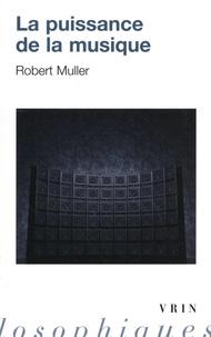 Robert Muller - La puissance de la musique.