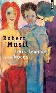Robert Musil - Trois femmes. suivi de Noces.