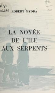 Robert Mydda - La noyée de l'île aux serpents.