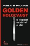 Robert N. Proctor - Golden Holocaust - La conspiration des industriels du tabac.