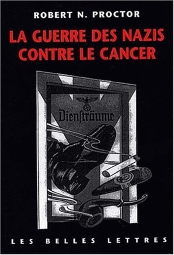 Robert N. Proctor - La guerre des nazis contre le cancer.