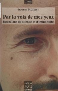 Robert Nadalet - Par la voix de mes yeux - Douze ans de silence et d'immobilité.