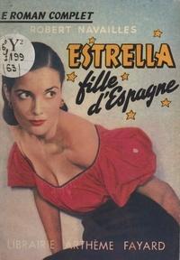 Robert Navailles - Estrella, fille d'Espagne.