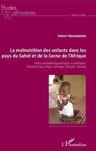 Robert Ndamobissi - La malnutrition des enfants dans les pays du Sahel et de la Corne de l'Afrique - Défis sociodémographiques et politiques (Burkina Faso, Niger, sénégal, Ethiopie, Ghana).