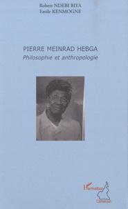 Robert Ndebi Biya et Emile Kenmogne - Pierre Meinrad Hebga, philosophie et anthropologie.