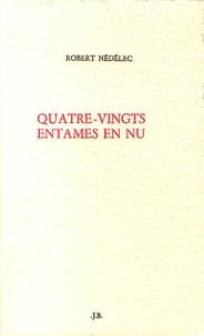 Robert Nédélec - Quatre-vingts entames en nu.