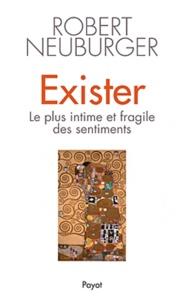 Robert Neuburger - Exister - Le plus intime et fragile des sentiments.