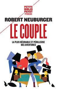 Robert Neuburger - Le couple - La plus désirable et périlleuse des aventures.