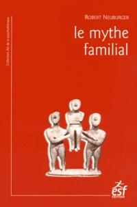 Robert Neuburger - Le mythe familial.