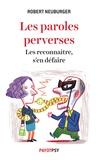 Robert Neuburger - Les paroles perverses - Les reconnaître, s'en défaire.