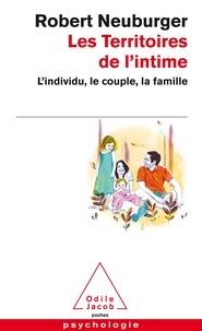 Robert Neuburger - Les territoires de l'intime - L'individu, le couple, la famille.