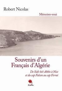 Robert Nicolas - Souvenirs d'un Français d'Algérie - De Sidi-Bel-Abbès à Nice et du Cap Falcon au Cap Ferrat.