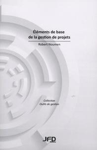 Robert Noumen - Eléments de base de la gestion de projets.