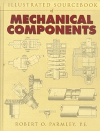 Illustrated sourcebook of mechanical components - Robert-O Parmley |