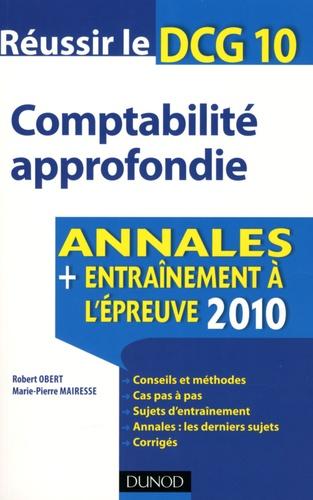 Robert Obert et Marie-Pierre Mairesse - Comptabilité approfondie, Réussir le DCG 10 - Annales entraînement à l'épreuve 2010.
