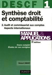 DESCF 1 Manuel et applications Synthèse droit et comptabilité- Tome 2, Audit et commissariat aux comptes Aspects internationaux - Robert Obert |