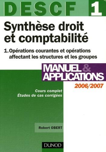 Robert Obert - DESCF 1 Synthèse droit et comptabilité - Tome 1, Opérations courantes et opérations affectant les structures et les groupes.