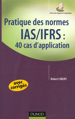 Robert Obert - Pratique des normes IAS/IFRS : 40 cas d'application.
