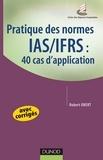 Robert Obert - Pratique des normes IAS/IFRS : 40 cas d'application - avec corrigés.