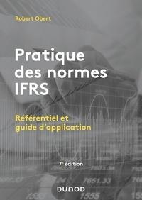 Robert Obert - Pratique des normes IFRS - 7e éd. - Référentiel et guide d'application.