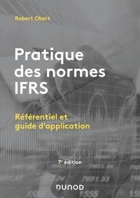 Robert Obert - Pratique des normes IFRS - Référentiel et guide d'application.