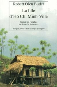 Robert Olen Butler - La fille d'Hô Chi Minh-Ville.