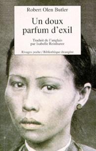 Robert Olen Butler - Un doux parfum d'exil.