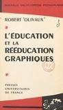 Robert Olivaux et Suzanne Borel-Maisonny - L'éducation et la rééducation graphiques.