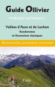 Robert Ollivier - Pyrénées centrales - Tome 5, Vallées d'Aure et de Luchon, randonnées et ascensions classiques.