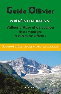 Robert Ollivier - Pyrénées centrales - Tome 6, Vallées d'Aure et de Luchon, haute montagne et ascensions difficiles.