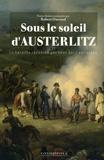Robert Ouvrard - Sous le soleil d'Austerlitz - La bataille racontée par ceux qui l'ont vécue 1805.