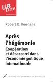 Robert Owen Keohane - Apres l'hégémonie - Coopération et désaccord dans l'économie politique.