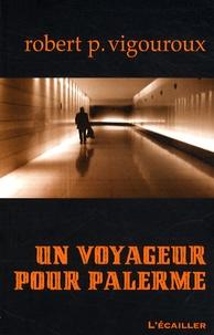 Robert-P Vigouroux - Un voyageur pour Palerme.