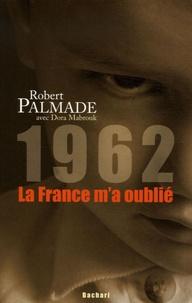 Robert Palmade et Dora Mabrouk - 1962 - La France m'a oublié.