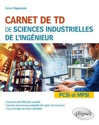 Robert Papanicola - Carnet de TD de sciences industrielles de l'ingénieur PCSI et MPSI.