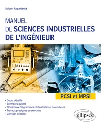 Télécharger le format ebook au format zip Manuel de sciences industrielles de l'ingénieur PCSI et MPSI  - Cours détaillé, exemples guidés et travaux dirigés corrigés iBook RTF PDF par Robert Papanicola